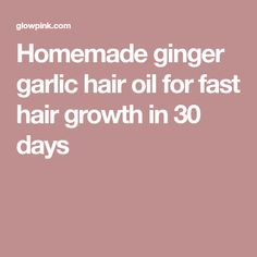 Homemade ginger garlic hair oil for fast hair growth in 30 days
