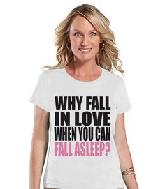 Ladies Valentine Shirt - Funny Valentine Shirt - Womens Why Fall In Love Shirt - Anti Valentines Gift for Her - Humorous White T-shirt Valentines Day Shirts, Valentines Gifts For Her, Funny Valentine, New Years Eve Shirt, Funny New Year, 2016 Funny, Valentine's Day Outfit, Drinking Shirts, Love Shirt