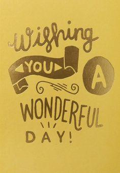 Wishing you a wonderful day