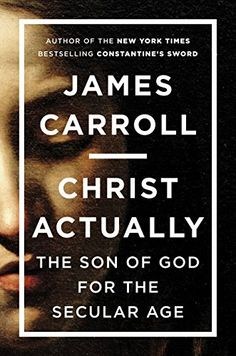 Christ Actually: The Son of God for the Secular Age by James Carroll http://www.amazon.com/dp/0670786039/ref=cm_sw_r_pi_dp_McHAub1HNBZ3Q