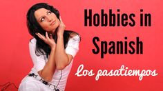 Hobbies in Spanish: activities, likes & dislikes - Los pasatiempos