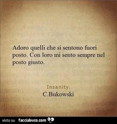 Adoro quelli che si sentono fuori posto. Con loro mi sento sempre nel posto giusto Italian Quotes, Quote Citation, Tumblr Quotes, Charles Bukowski, True Quotes, Sentences, Decir No, Quotations, Inspirational Quotes