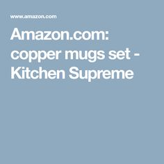 Amazon.com: copper mugs set - Kitchen Supreme