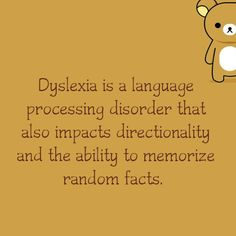 Dyslexia is a language processing disorder that also impacts directionality and the ability to memorize random facts