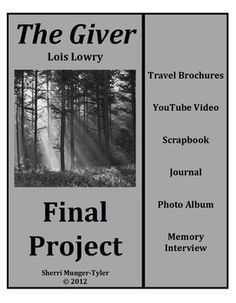 "This authentic assessment allows students to choose from 6 different projects as a culminating activity to ""The Giver"" by Lois Lowry! Each project includes writing, artwork, and a huge amount of creativity, making this a beautiful addition to student portfolios! Grading Rubric, Learning Objectives, Teaching Tips, and Common Core Standards all included. $9.60"