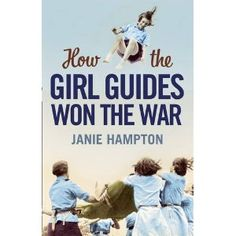 How the Girl Guides Won the War [Hardcover], Janie Hampton (Author) Told by the Guides themselves 'How the Girl Guides Won the War' is packed with rich social history, fond and funny anecdotes, surprising archives, and the lingering taste of smoky tea in a tin mug. Providing a new slant on both the Guide movement, and World War II, Janie Hampton's remarkable book finally gives the Girl Guides the historical attention they deserve.