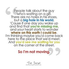 """The Man Who Can't Be Moved"" - The Script. I LOVE this song!! I have it all memorized, and I listen to it all the time. :)"