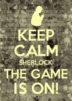 KEEP CALM SHERLOCK THE GAME IS ON!