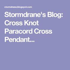 Stormdrane's Blog: Cross Knot Paracord Cross Pendant...