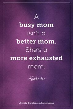 A busy mom isn't a b