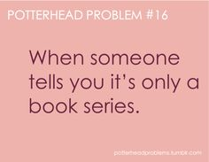 Potterhead Problems .... It's not just a series, it my lifestyle