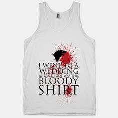 I Went to a Wedding and All I Got Was This Bloody Shirt (Game of Thrones) Red Wedding, Wedding Gifts, Woman Silhouette, Geek Out, Wedding Humor, Nerdy, Graphic Tees, Funny Quotes, Geek Stuff