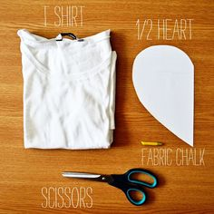 What you need:  - T-shirt  - 1/2 Heart  - Fabric Chalk  - Scissor      1. layout your t-shirt and draw the half heart on the back   2. dr...