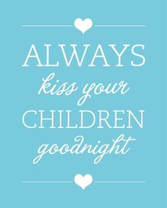 I always kiss my kids good night. They are in bed. Hubby is getting things ready n hooked up just in case we lose lights. Cute Quotes, Great Quotes, Quotes To Live By, Funny Quotes, Inspirational Quotes, Daily Quotes, Mama Quotes, Random Quotes, Awesome Quotes