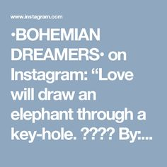 "•BOHEMIAN DREAMERS• on Instagram: ""Love will draw an elephant through a key-hole. 🐘🌻🐚💖 By: @salty_hippie"""