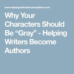 "Why Your Characters Should Be ""Gray"" - Helping Writers Become Authors"