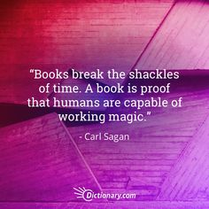 Books break the shackles of time.  A book is proof that humans are capable of working magic. - Carl Sagan  #quote #quotes #quoteoftheday #qotd #read #reading #bookquotes #bookquote
