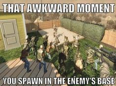 That awkward moment when you spawn in the enemy's base