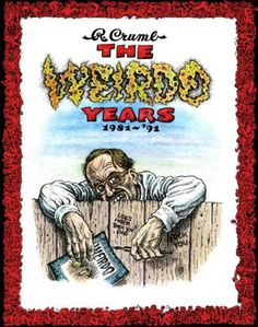 """R. Crumb: """"The Weirdo Years 1981-91"""" - possibly his best period collected in one volume. PUBLISHED OCTOBER 2013.  """"Weirdo was a magazine-sized comics anthology created by Robert Crumb in 1981, which ran for 28 issues. It served as a """"low art"""" counterpoint to its contemporary highbrow Raw. Early issues of Weirdo reflect Crumb's interests at the time – outsider art, fumetti, Church of the SubGenius-type anti-propaganda and assorted """"weirdness."""""""""""