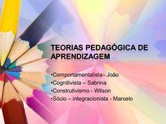 teorias-pedaggica-de-aprendizagem by Sabrina Mariana via Slideshare