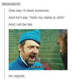 I need to find a guy named John to meet.....also I think I find these Les Mis jokes WAY too funny .