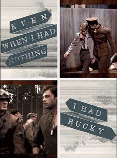 Love this quote! Bucky has always been there for Steve and I love that about these two. They're best friends and it's really sad when Bucky doesn't know who he is. (I hate Hydra for doing that to him.)