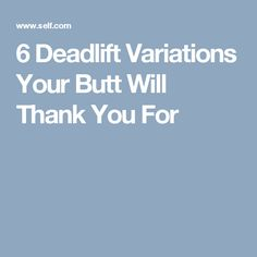 6 Deadlift Variations Your Butt Will Thank You For