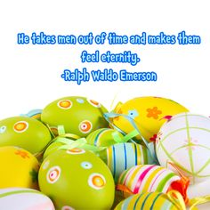 He takes men out of time and makes them feel eternity. -Ralph Waldo Emerson #Easter #quote