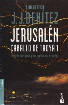"""Caballo de Troya"" J.J. Benítez.  1ª. Jerusalén. 2ª.- Masada. 3ª.- Saidan.  4ª…"