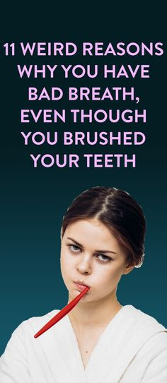 11 Weird Reasons Why You Have Bad Breath Even Though You Brushed Your Teeth