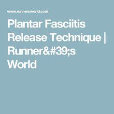 Plantar Fasciitis Release Technique   Runner's World