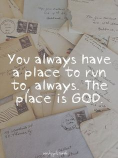 When you have God, you always have a place to run to.