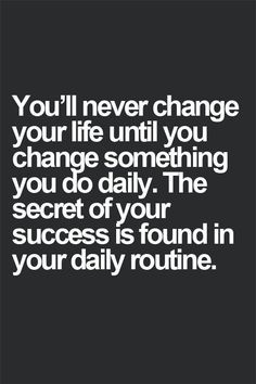 You will never change your life until you change something you do daily. Success is found in daily routine. | self improvement | self help| productivity | habits