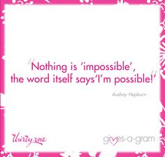 """Nothing is """"impossible."""" The word itself says """"I'm possible."""" -Audrey Hepburn"""