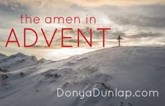 Advent. We've all been there. Not just waiting for Christmas. Waiting for the husband, the doctor, the child. Waiting for the job offer, the acceptance letter, the validation that who you are…