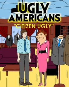 Ugly Americans: Citizen Ugly Ugly Americans, Modern Family Quotes, Little Britain, Cruella Deville, The Mindy Project, American Dad, Education Humor, Adventure Time Art, Comedy Central