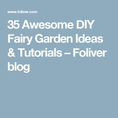 35 Awesome DIY Fairy Garden Ideas & Tutorials – Foliver blog
