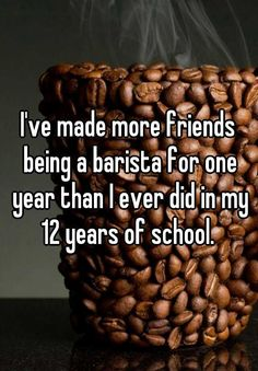 After your parents and your cat, your local barista may be one of the most stable presences in your life.