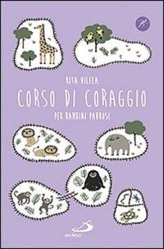 Corso di coraggio per bambini paurosi - di Rita Vilela ed. Narrativa San Paolo…