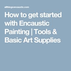 How to get started with Encaustic Painting   Tools & Basic Art Supplies