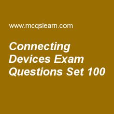 Practice test on connecting devices, computer networks quiz 100 online. Practice networking exam's questions and answers to learn connecting devices test with answers. Practice online quiz to test knowledge on connecting devices, process to process delivery, cyclic codes, ipv6 addresses, transmission control protocol (tcp) worksheets. Free connecting devices test has multiple choice questions as reconfiguration of stations in transparent bridges are unnecessary, if bridge has added or....