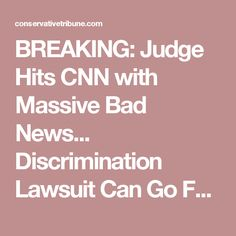 BREAKING: Judge Hits CNN with Massive Bad News... Discrimination Lawsuit Can Go Forward