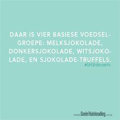Daar is vier basiese voedselgroepe: melksjokolade, donkersjokolade, witsjokolade, en sjokolade-truffels.  www.goeiehuishouding.co.za