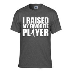 I Raised My Favorite Player (Soccer) T-Shirt