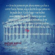 «Si llegas a Atenas conmigo, no insistiré nunca más» Y ella eligió. ¿Cuál fue su elección? Descubridlo en 'El Último Catón', en www.matildeasensi.net