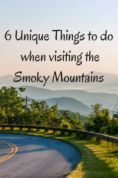 6 Unique Things to do when Visiting the Smoky Mountains