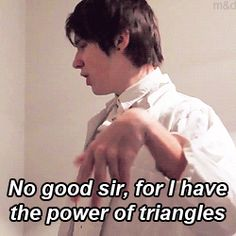 Gif!! Power of triangles. This is my favourite thing to ever triangle. (Dan Howell, danisnotonfire)