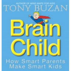 Brain Child: How Smart Parents Make Smart Kids by Tony Buzan Book Suggestions, Book Recommendations, Tony Buzan, Maps For Kids, Creative Teaching, Teaching Tips, School Fun, School Stuff, Child Love