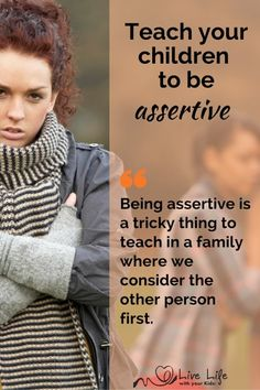 Being assertive is a tricky thing to teach in a family where we consider the other person first.