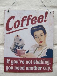 COFFEE IF YOURE NOT SHAKING YOU NEED ANOTHER CUP FUNNY RETRO METAL HANGING SIGN   eBay